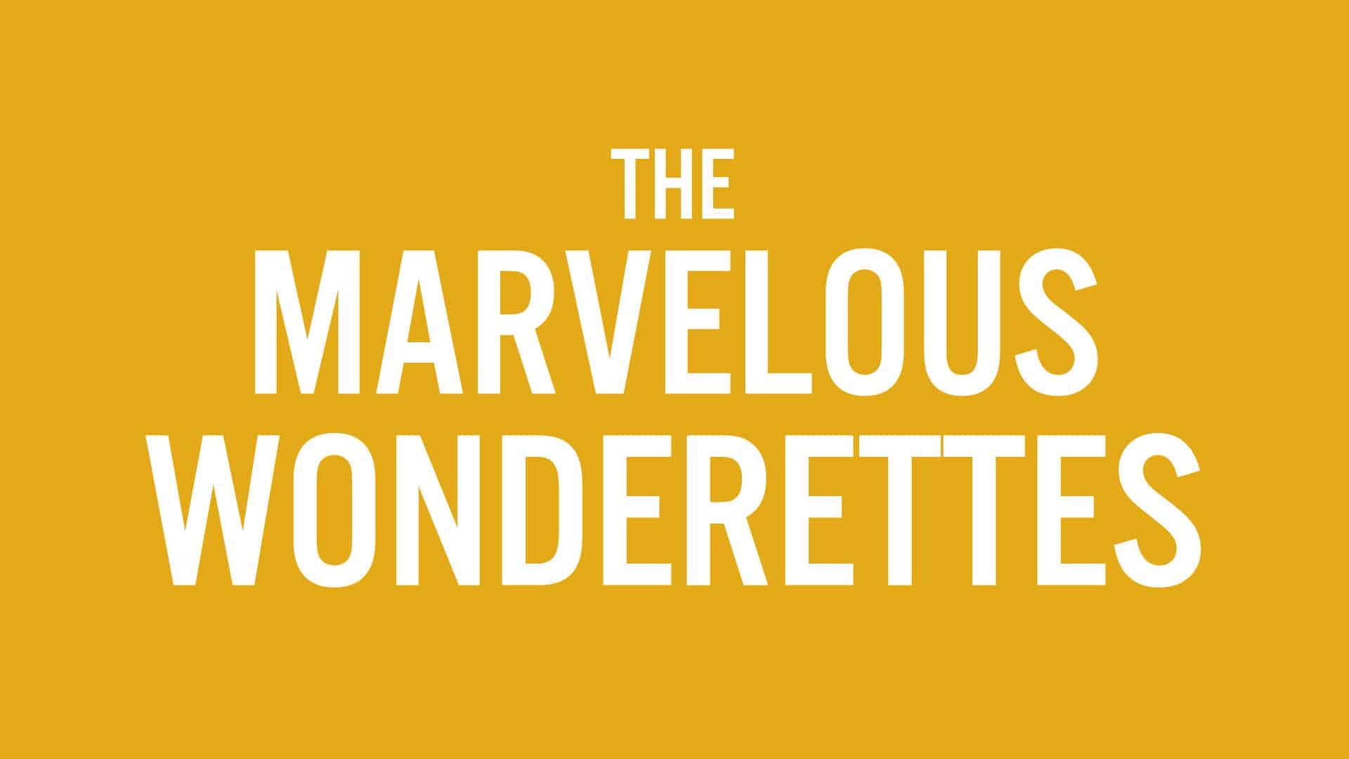 THE MARVELOUS WONDERETTES: MAY 24–JUN. 26, 2022