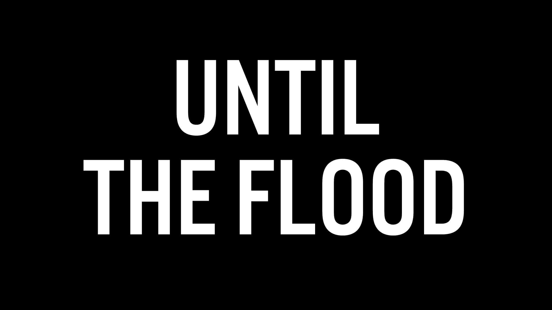 UNTIL THE FLOOD — APR. 14–MAY 1, 2022